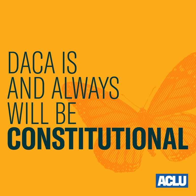 Daca is and always will be constitutional