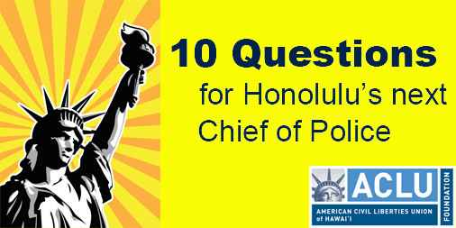 graphic for ACLUʻs article on 10 questions for Honoluluʻs next chief of police